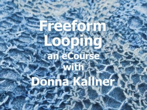 Freeform Looping online class with Donna Kallner